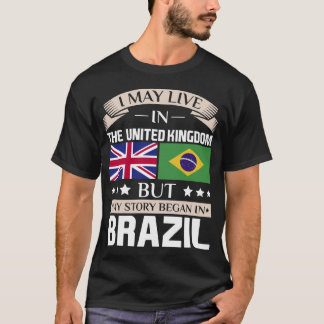 May Live in UK Story Began in Brazil Flag T-Shirt