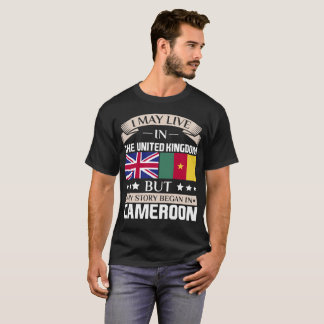 May Live in UK Story Began in Cameroon Flag T-Shirt