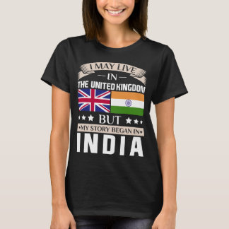 May Live in UK Story Began in India Flag T-Shirt
