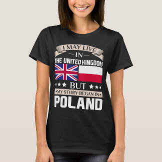 May Live in UK Story Began in Poland Flag T-Shirt