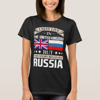 May Live in UK Story Began in Russia Flag T-Shirt