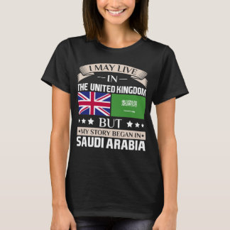 May Live in UK Story Began in Saudi Arabia Flag T-Shirt