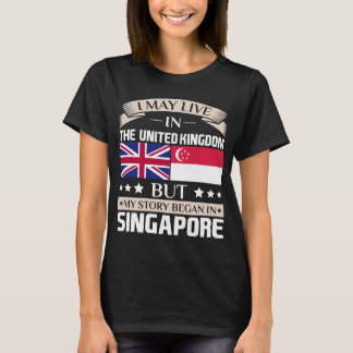 May Live in UK Story Began in Singapore Flag T-Shirt