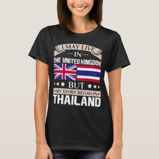 May Live in UK Story Began in Thailand Flag T-Shirt