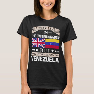 May Live in UK Story Began in Venezuela Flag T-Shirt