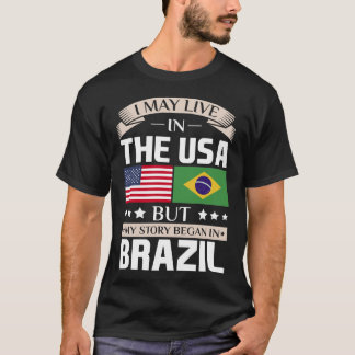 May Live in USA Story Began in Brazil Flag T-Shirt