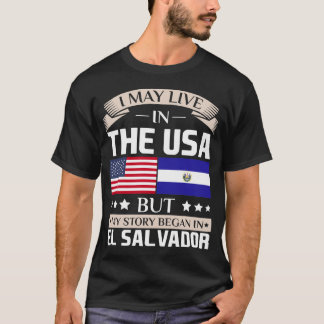 May Live in USA Story Began in El Salvador Flag T-Shirt