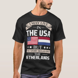 May Live in USA Story Began in Netherlands Flag T-Shirt