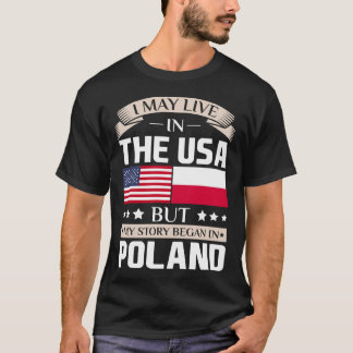 May Live in USA Story Began in Poland Flag T-Shirt
