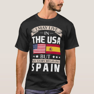 May Live in USA Story Began in Spain Flag T-Shirt