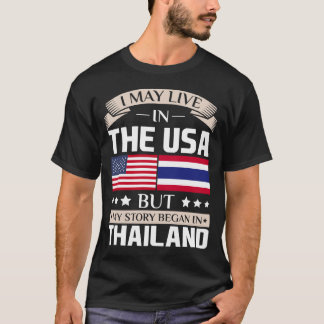 May Live in USA Story Began in Thailand Flag T-Shirt