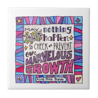 May nothing happen to prevent our marvelous growth ceramic tile