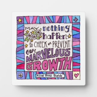 May nothing happen to prevent our marvelous growth plaque