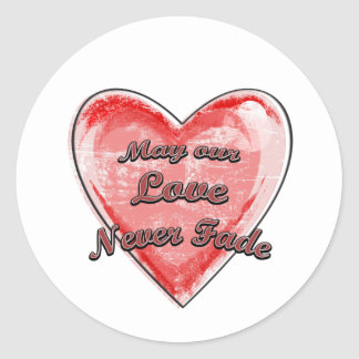 May our Love Never Fade Round Sticker