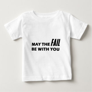 May The Fail Be With You Baby T-Shirt