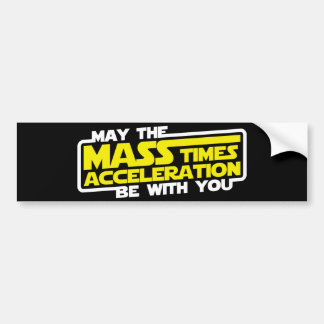 May the Force (Mass x Acceleration) Be With You Bumper Sticker