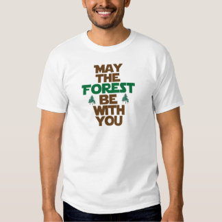 May the Forest Be With You T-shirts