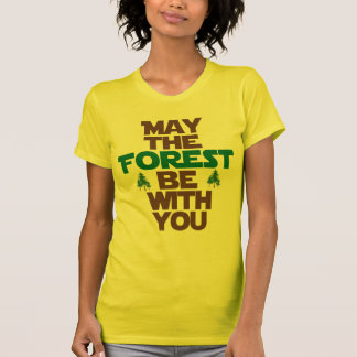 May the Forest Be With You Shirts