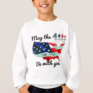 May the forth (of July) be with you. Sweatshirt