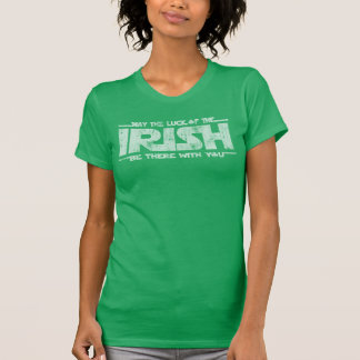 May The Luck Of The Irish Be There With You Tee Shirts