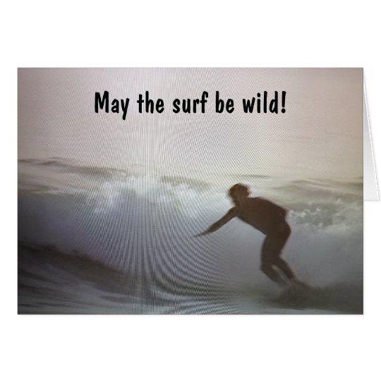 MAY THE SURF BE WILD/AND YOUR BIRTHDAY AS WELL CARD