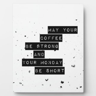 May you coffee be strong and your monday be short plaque