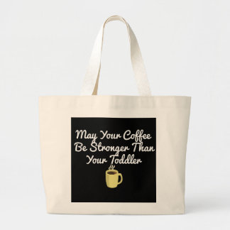 May Your Coffee Be Stronger Than Your Coffee Large Tote Bag