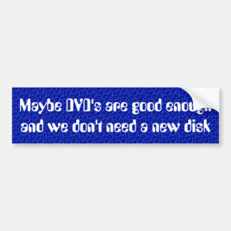 Maybe DVD's are good enough Car Bumper Sticker