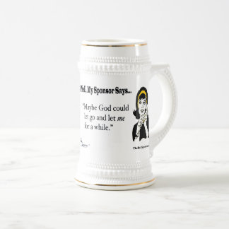 Maybe God could let go and let me for awhile... Beer Stein