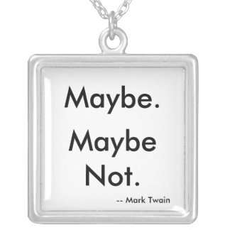 Maybe. Maybe Not. --Mark Twain Necklaces
