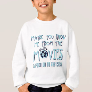 maybe you know ME from the movies Sweatshirt