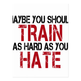 Maybe you should train as hard as you hate! postcard