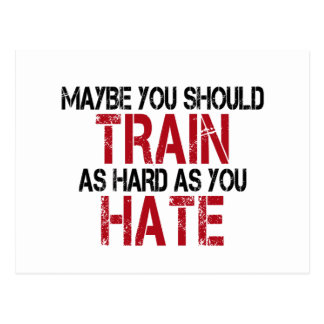 Maybe you should train as hard as you hate! post cards