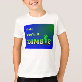 Maybe You're A... ZOMBIE T-Shirt