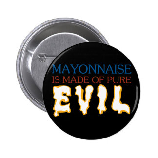 Mayonaisse is Made of Pure Evil 6 Cm Round Badge