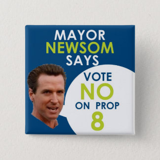 Mayor Newsom Says No on Prop 8! 15 Cm Square Badge
