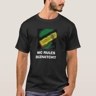 MC RULES BIZNATCH!!! T-Shirt