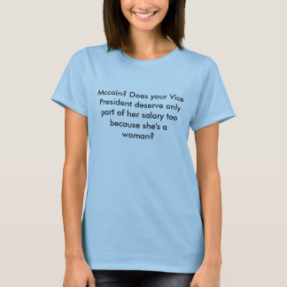 Mccain? Does your Vice President deserve only p... T-Shirt