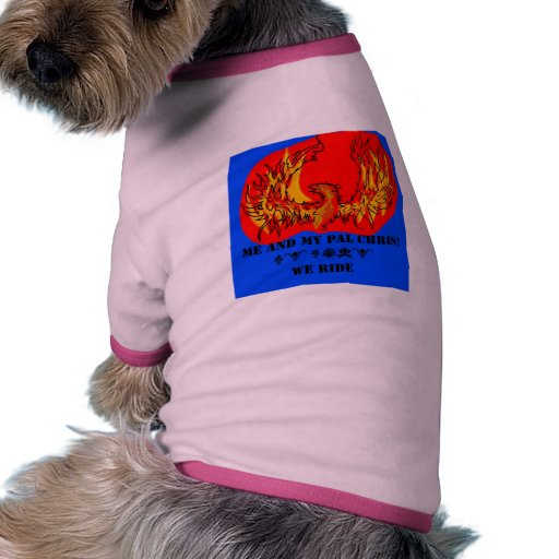 Me And My Pal Chris we ride shirt for dogs! Pet Tee