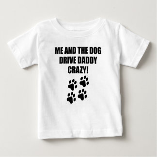 Me And The Dog Drive Daddy Crazy Baby T-Shirt