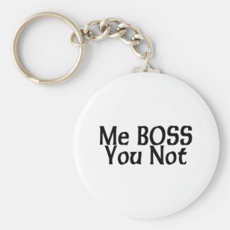 Me Boss You Not Basic Round Button Key Ring
