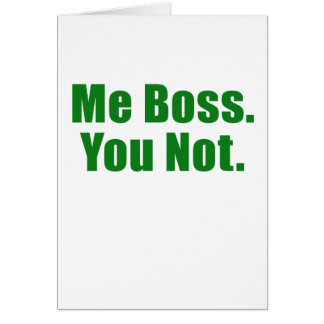 Me Boss You Not Cards