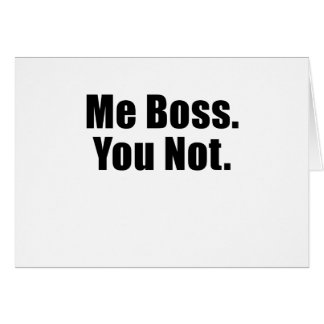 Me Boss You Not Greeting Card