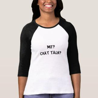 Me? Chat talk? Tee Shirt