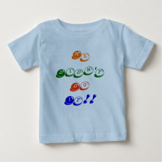 Me Didn't Do It!! Baby T-Shirt