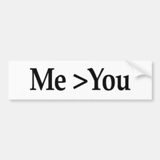 Me Greater Than You Bumper Stickers