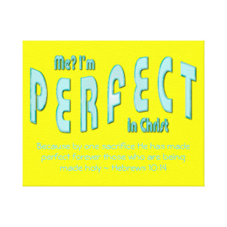 Me? I'm Perfect...in Christ - Hebrews 10:14 Canvas Prints