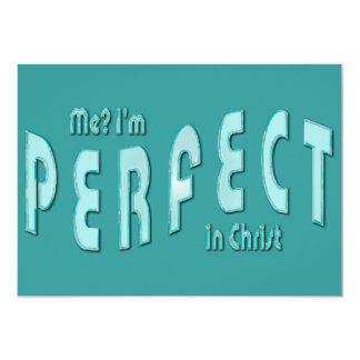 "Me? I'm Perfect...in Christ - Hebrews 10:14 5"" X 7"" Invitation Card"