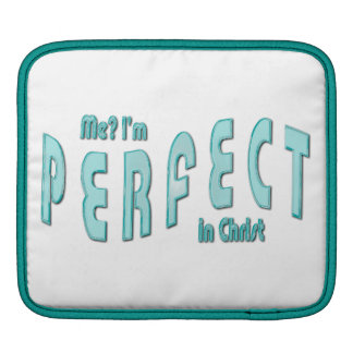 Me? I'm Perfect...in Christ - Hebrews 10:14 Sleeve For iPads