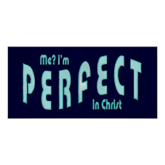 Me? I'm Perfect...in Christ - Hebrews 10:14 Poster